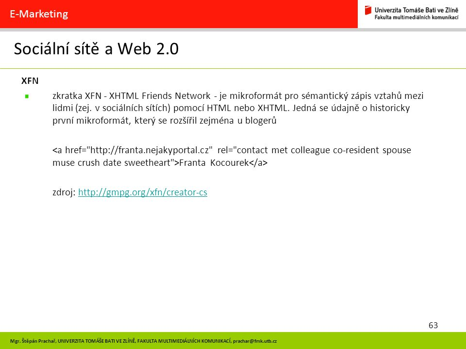 63 Mgr. Štěpán Prachař, UNIVERZITA TOMÁŠE BATI VE ZLÍNĚ, FAKULTA MULTIMEDIÁLNÍCH KOMUNIKACÍ, prachar@fmk.utb.cz Sociální sítě a Web 2.0 E-Marketing XF