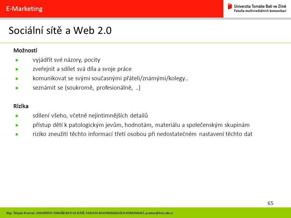 65 Mgr. Štěpán Prachař, UNIVERZITA TOMÁŠE BATI VE ZLÍNĚ, FAKULTA MULTIMEDIÁLNÍCH KOMUNIKACÍ, prachar@fmk.utb.cz Sociální sítě a Web 2.0 E-Marketing Mo