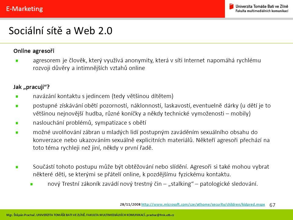 67 Mgr. Štěpán Prachař, UNIVERZITA TOMÁŠE BATI VE ZLÍNĚ, FAKULTA MULTIMEDIÁLNÍCH KOMUNIKACÍ, prachar@fmk.utb.cz Sociální sítě a Web 2.0 E-Marketing On