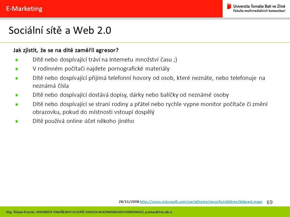 69 Mgr. Štěpán Prachař, UNIVERZITA TOMÁŠE BATI VE ZLÍNĚ, FAKULTA MULTIMEDIÁLNÍCH KOMUNIKACÍ, prachar@fmk.utb.cz Sociální sítě a Web 2.0 E-Marketing Ja