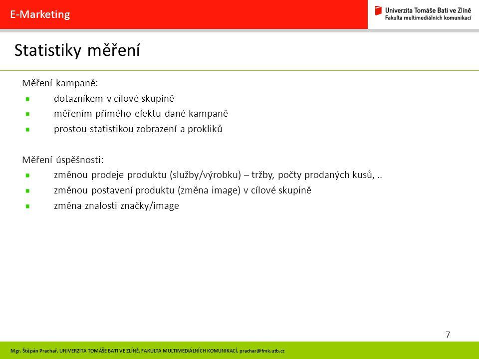 7 Mgr. Štěpán Prachař, UNIVERZITA TOMÁŠE BATI VE ZLÍNĚ, FAKULTA MULTIMEDIÁLNÍCH KOMUNIKACÍ, prachar@fmk.utb.cz Statistiky měření E-Marketing Měření ka