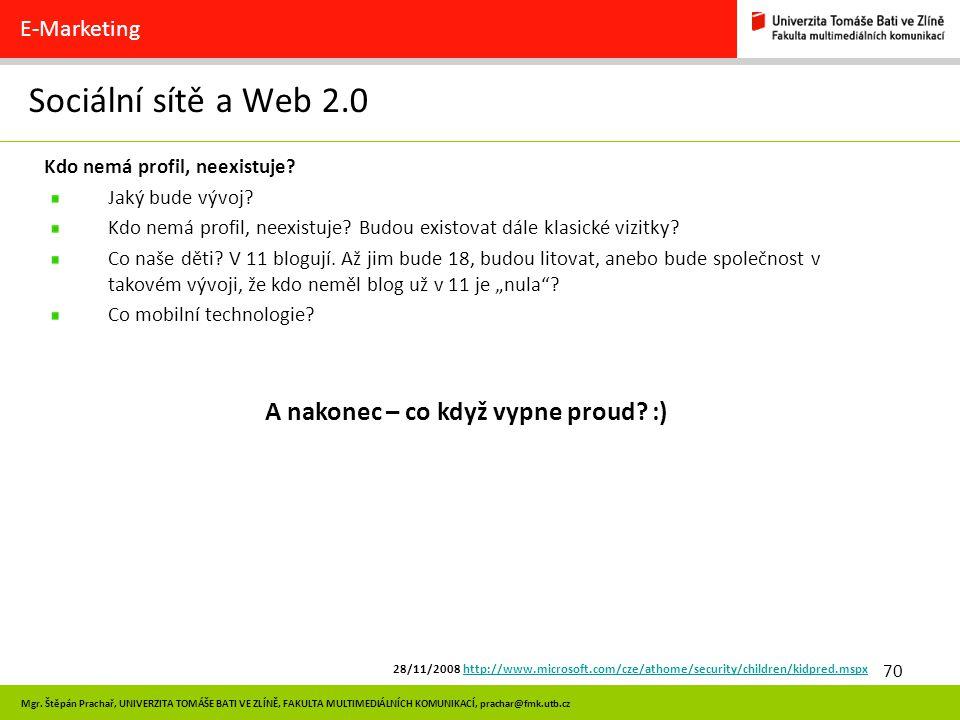 70 Mgr. Štěpán Prachař, UNIVERZITA TOMÁŠE BATI VE ZLÍNĚ, FAKULTA MULTIMEDIÁLNÍCH KOMUNIKACÍ, prachar@fmk.utb.cz Sociální sítě a Web 2.0 E-Marketing Kd