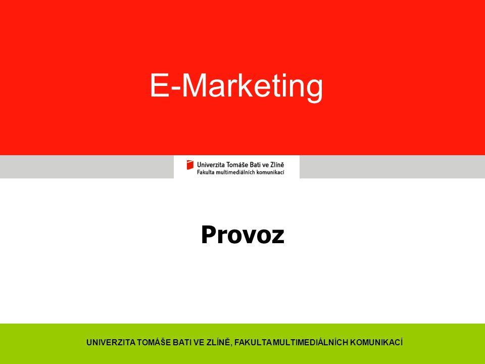 71 E-Marketing Provoz UNIVERZITA TOMÁŠE BATI VE ZLÍNĚ, FAKULTA MULTIMEDIÁLNÍCH KOMUNIKACÍ