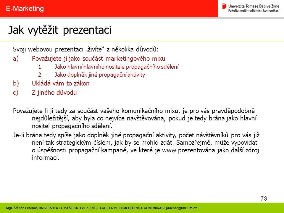 73 Mgr. Štěpán Prachař, UNIVERZITA TOMÁŠE BATI VE ZLÍNĚ, FAKULTA MULTIMEDIÁLNÍCH KOMUNIKACÍ, prachar@fmk.utb.cz Jak vytěžit prezentaci E-Marketing Svo
