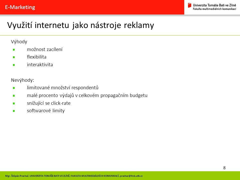 8 Mgr. Štěpán Prachař, UNIVERZITA TOMÁŠE BATI VE ZLÍNĚ, FAKULTA MULTIMEDIÁLNÍCH KOMUNIKACÍ, prachar@fmk.utb.cz Využití internetu jako nástroje reklamy
