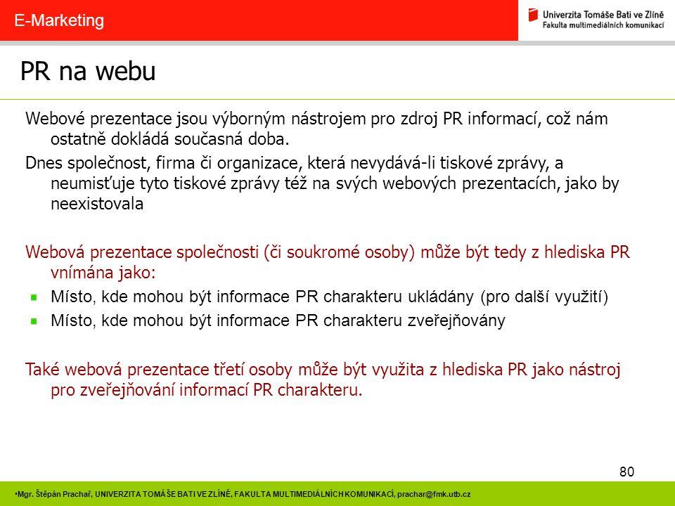 80 Mgr. Štěpán Prachař, UNIVERZITA TOMÁŠE BATI VE ZLÍNĚ, FAKULTA MULTIMEDIÁLNÍCH KOMUNIKACÍ, prachar@fmk.utb.cz PR na webu E-Marketing Webové prezenta