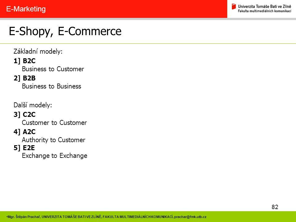 82 Mgr. Štěpán Prachař, UNIVERZITA TOMÁŠE BATI VE ZLÍNĚ, FAKULTA MULTIMEDIÁLNÍCH KOMUNIKACÍ, prachar@fmk.utb.cz E-Shopy, E-Commerce E-Marketing Základ