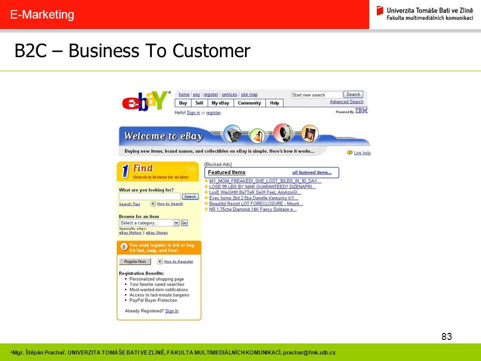 83 Mgr. Štěpán Prachař, UNIVERZITA TOMÁŠE BATI VE ZLÍNĚ, FAKULTA MULTIMEDIÁLNÍCH KOMUNIKACÍ, prachar@fmk.utb.cz B2C – Business To Customer E-Marketing