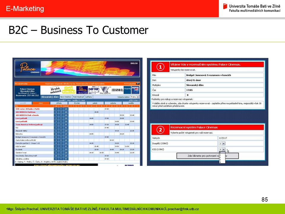 85 Mgr. Štěpán Prachař, UNIVERZITA TOMÁŠE BATI VE ZLÍNĚ, FAKULTA MULTIMEDIÁLNÍCH KOMUNIKACÍ, prachar@fmk.utb.cz B2C – Business To Customer E-Marketing