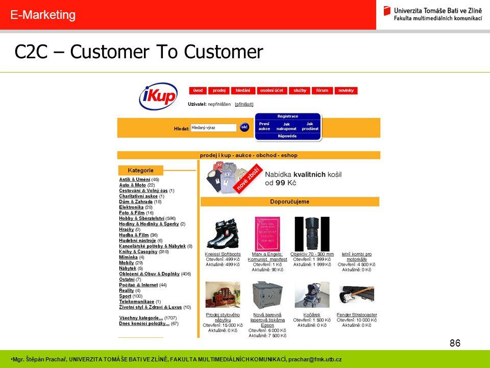 86 Mgr. Štěpán Prachař, UNIVERZITA TOMÁŠE BATI VE ZLÍNĚ, FAKULTA MULTIMEDIÁLNÍCH KOMUNIKACÍ, prachar@fmk.utb.cz C2C – Customer To Customer E-Marketing