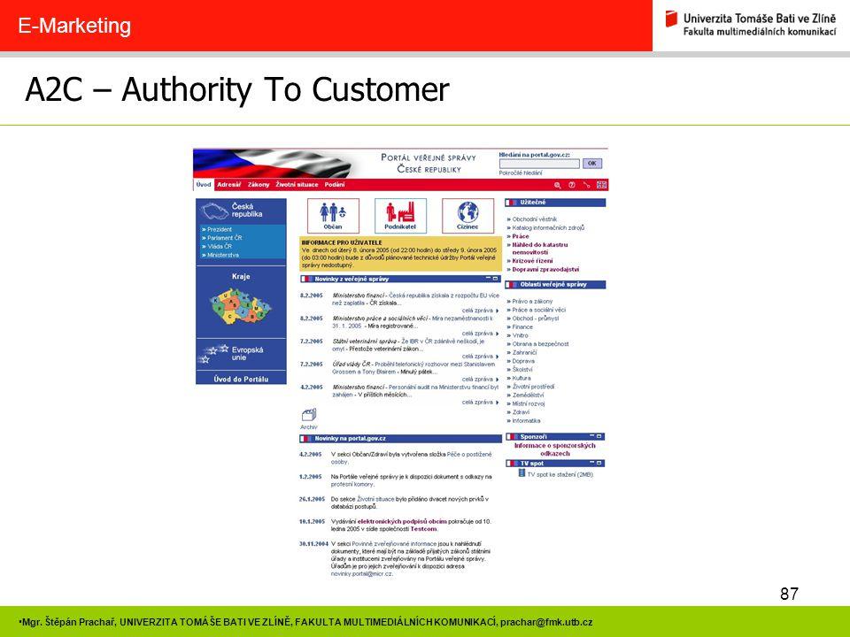 87 Mgr. Štěpán Prachař, UNIVERZITA TOMÁŠE BATI VE ZLÍNĚ, FAKULTA MULTIMEDIÁLNÍCH KOMUNIKACÍ, prachar@fmk.utb.cz A2C – Authority To Customer E-Marketin