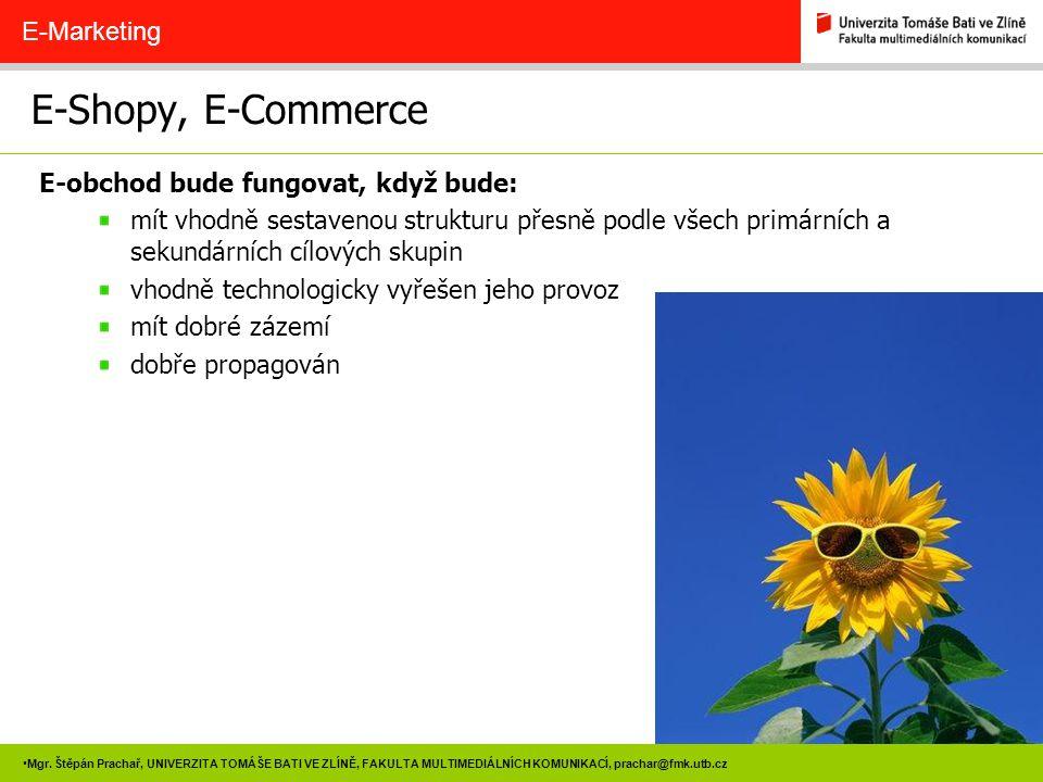 89 Mgr. Štěpán Prachař, UNIVERZITA TOMÁŠE BATI VE ZLÍNĚ, FAKULTA MULTIMEDIÁLNÍCH KOMUNIKACÍ, prachar@fmk.utb.cz E-Shopy, E-Commerce E-Marketing E-obch