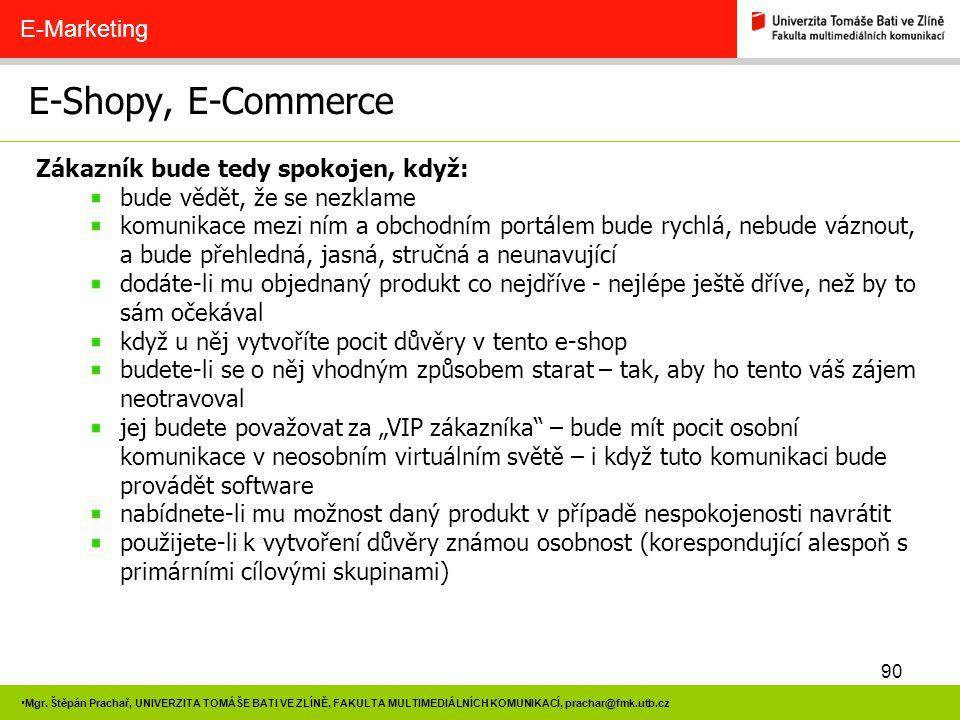 90 Mgr. Štěpán Prachař, UNIVERZITA TOMÁŠE BATI VE ZLÍNĚ, FAKULTA MULTIMEDIÁLNÍCH KOMUNIKACÍ, prachar@fmk.utb.cz E-Shopy, E-Commerce E-Marketing Zákazn