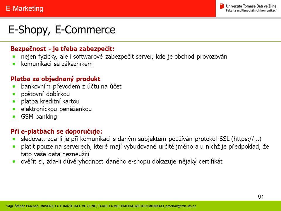 91 Mgr. Štěpán Prachař, UNIVERZITA TOMÁŠE BATI VE ZLÍNĚ, FAKULTA MULTIMEDIÁLNÍCH KOMUNIKACÍ, prachar@fmk.utb.cz E-Shopy, E-Commerce E-Marketing Bezpeč
