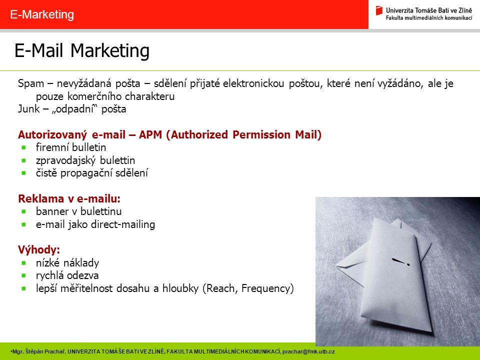 92 Mgr. Štěpán Prachař, UNIVERZITA TOMÁŠE BATI VE ZLÍNĚ, FAKULTA MULTIMEDIÁLNÍCH KOMUNIKACÍ, prachar@fmk.utb.cz E-Mail Marketing E-Marketing Spam – ne