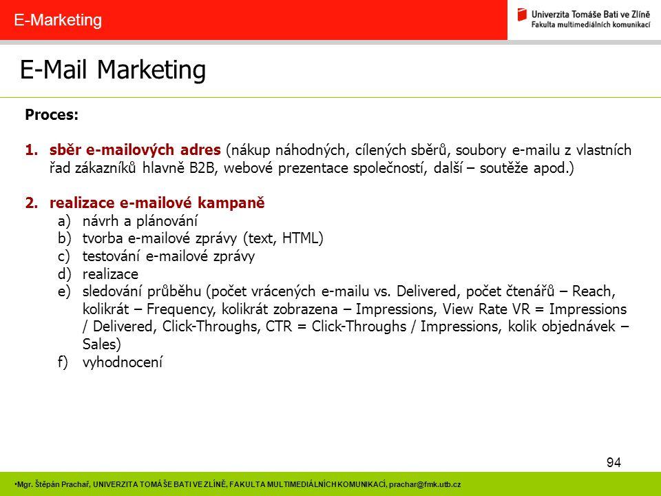 94 Mgr. Štěpán Prachař, UNIVERZITA TOMÁŠE BATI VE ZLÍNĚ, FAKULTA MULTIMEDIÁLNÍCH KOMUNIKACÍ, prachar@fmk.utb.cz E-Mail Marketing E-Marketing Proces: 1