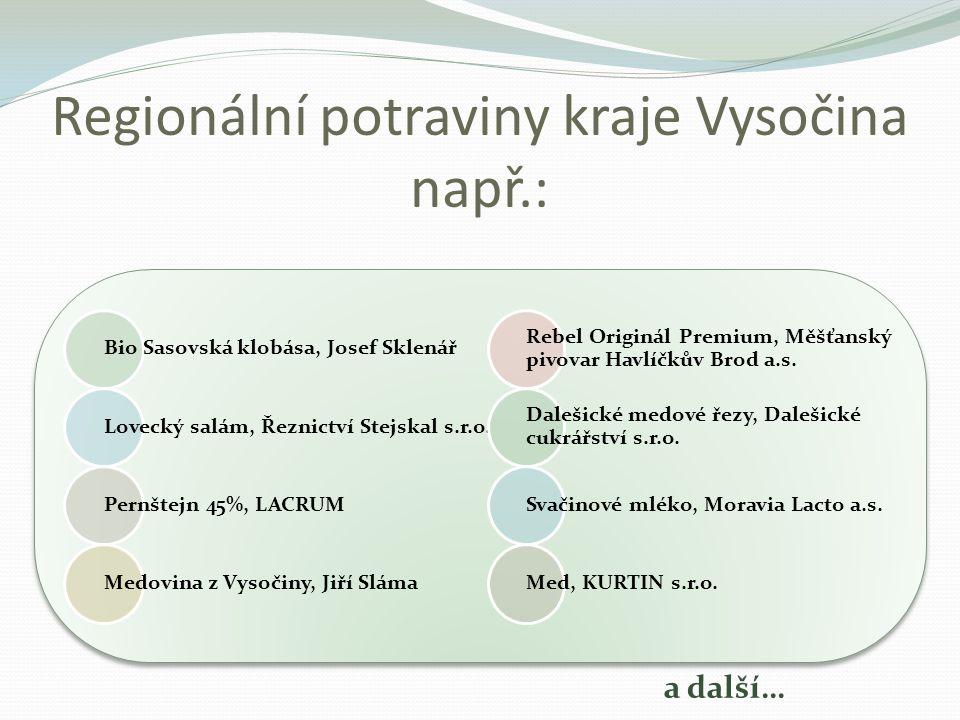 Regionální potraviny kraje Vysočina např.: Bio Sasovská klobása, Josef Sklenář Lovecký salám, Řeznictví Stejskal s.r.o.