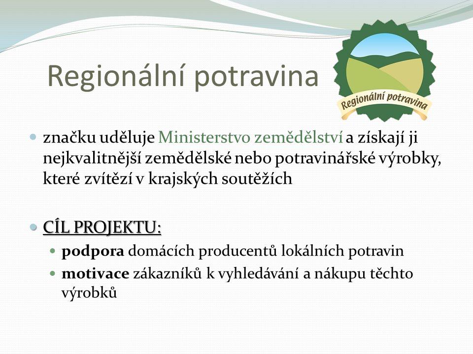 Regionální potravina značku uděluje Ministerstvo zemědělství a získají ji nejkvalitnější zemědělské nebo potravinářské výrobky, které zvítězí v krajských soutěžích CÍL PROJEKTU: CÍL PROJEKTU: podpora domácích producentů lokálních potravin motivace zákazníků k vyhledávání a nákupu těchto výrobků
