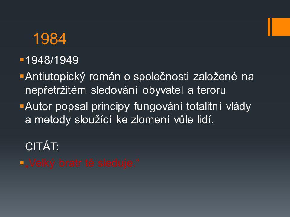 1984  1948/1949  Antiutopický román o společnosti založené na nepřetržitém sledování obyvatel a teroru  Autor popsal principy fungování totalitní v