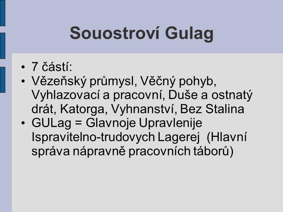 Souostroví Gulag 7 částí: Vězeňský průmysl, Věčný pohyb, Vyhlazovací a pracovní, Duše a ostnatý drát, Katorga, Vyhnanství, Bez Stalina GULag = Glavnoj