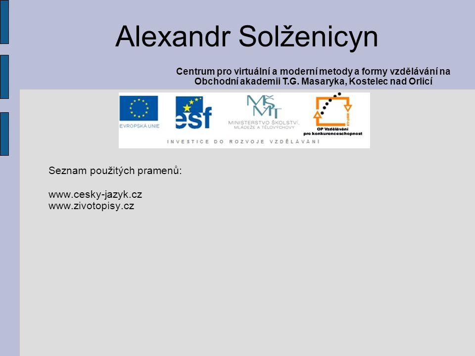 Seznam použitých pramenů: www.cesky-jazyk.cz www.zivotopisy.cz Alexandr Solženicyn Centrum pro virtuální a moderní metody a formy vzdělávání na Obchod