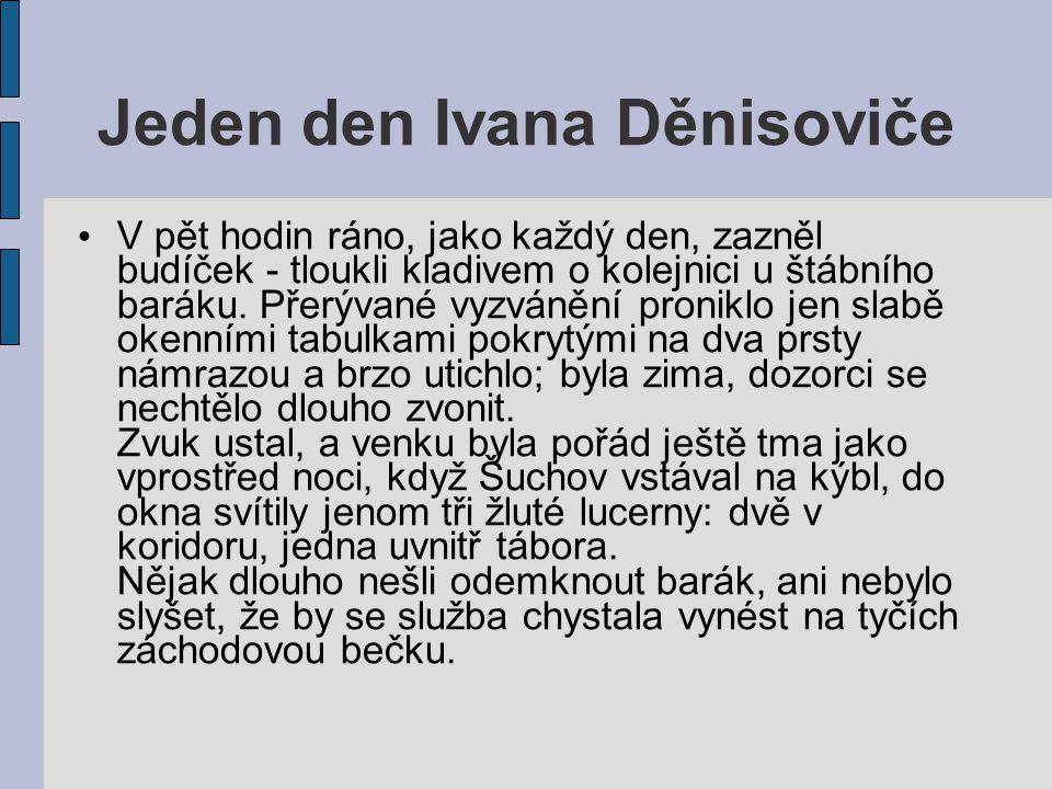Jeden den Ivana Děnisoviče V pět hodin ráno, jako každý den, zazněl budíček - tloukli kladivem o kolejnici u štábního baráku. Přerývané vyzvánění pron