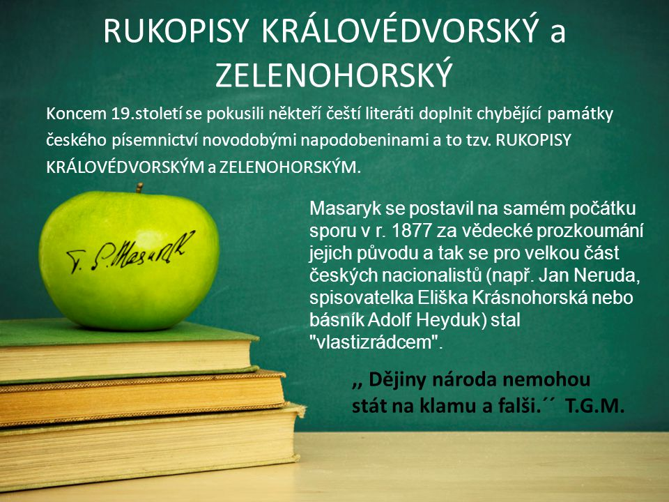 RUKOPISY KRÁLOVÉDVORSKÝ a ZELENOHORSKÝ Koncem 19.století se pokusili někteří čeští literáti doplnit chybějící památky českého písemnictví novodobými n