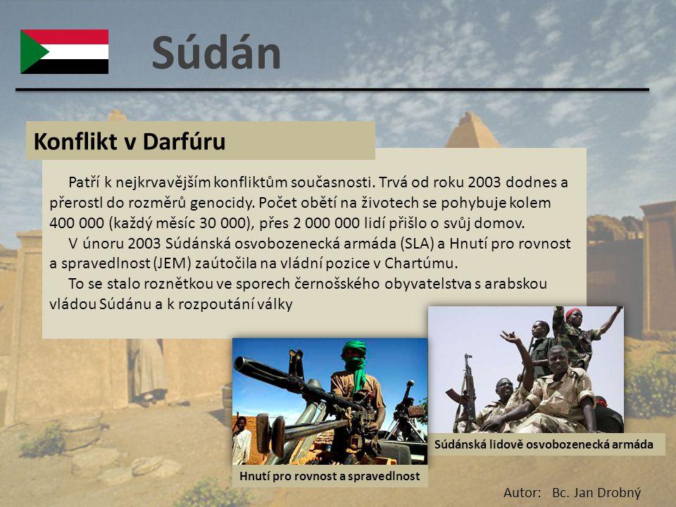 Súdán Patří k nejkrvavějším konfliktům současnosti. Trvá od roku 2003 dodnes a přerostl do rozměrů genocidy. Počet obětí na životech se pohybuje kolem