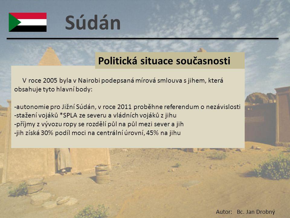 Súdán V roce 2005 byla v Nairobi podepsaná mírová smlouva s jihem, která obsahuje tyto hlavní body: -autonomie pro Jižní Súdán, v roce 2011 proběhne r