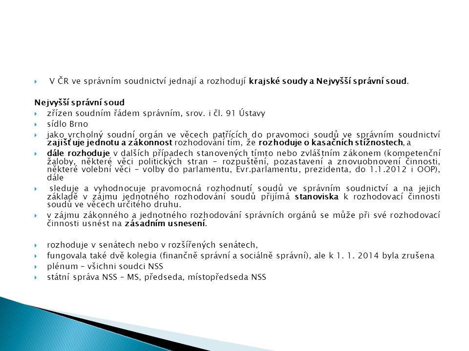  V ČR ve správním soudnictví jednají a rozhodují krajské soudy a Nejvyšší správní soud. Nejvyšší správní soud  zřízen soudním řádem správním, srov.