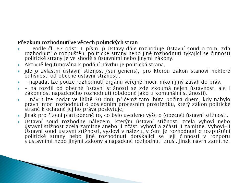 Přezkum rozhodnutí ve věcech politických stran  Podle čl. 87 odst. 1 písm. j) Ústavy dále rozhoduje Ústavní soud o tom, zda rozhodnutí o rozpuštění p