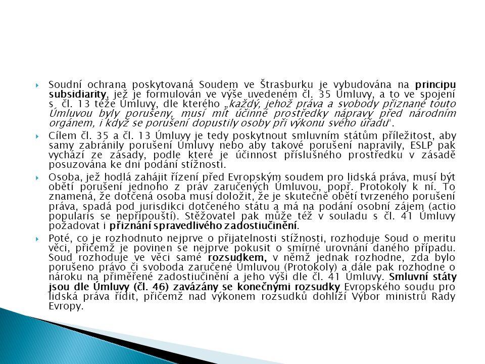  Soudní ochrana poskytovaná Soudem ve Štrasburku je vybudována na principu subsidiarity, jež je formulován ve výše uvedeném čl. 35 Úmluvy, a to ve sp