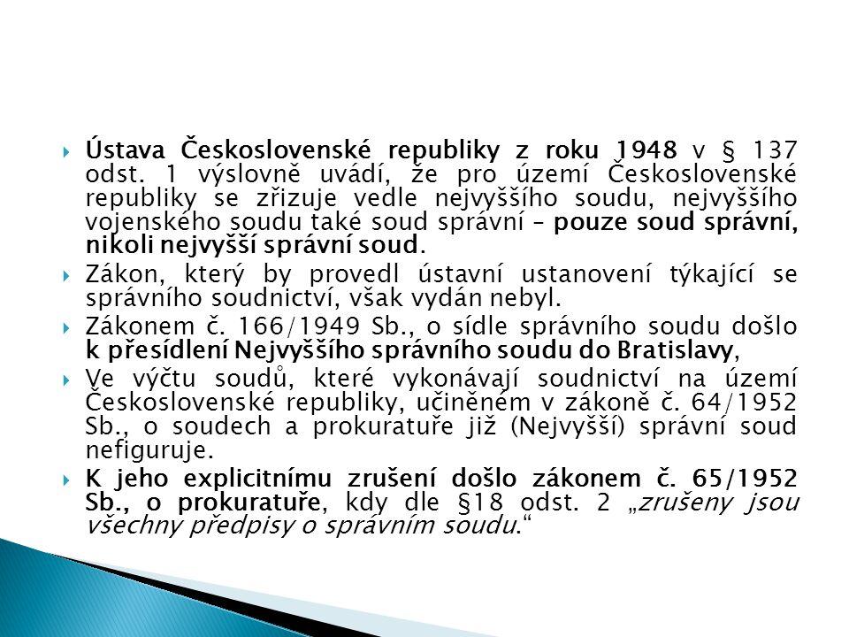  Ústava Československé republiky z roku 1948 v § 137 odst. 1 výslovně uvádí, že pro území Československé republiky se zřizuje vedle nejvyššího soudu,