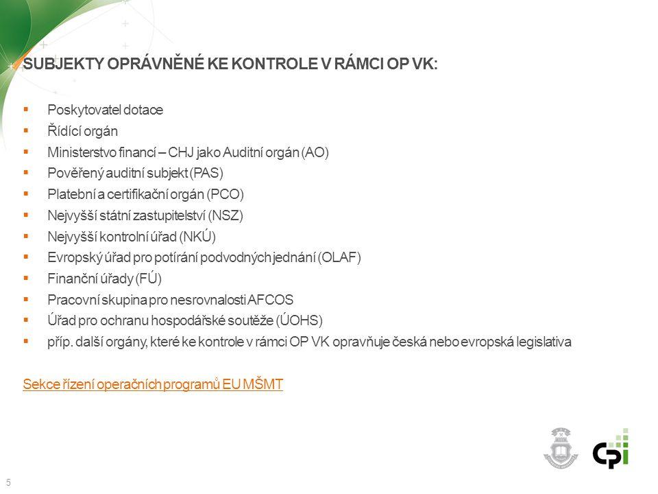 SUBJEKTY OPRÁVNĚNÉ KE KONTROLE V RÁMCI OP VK:  Poskytovatel dotace  Řídící orgán  Ministerstvo financí – CHJ jako Auditní orgán (AO)  Pověřený aud