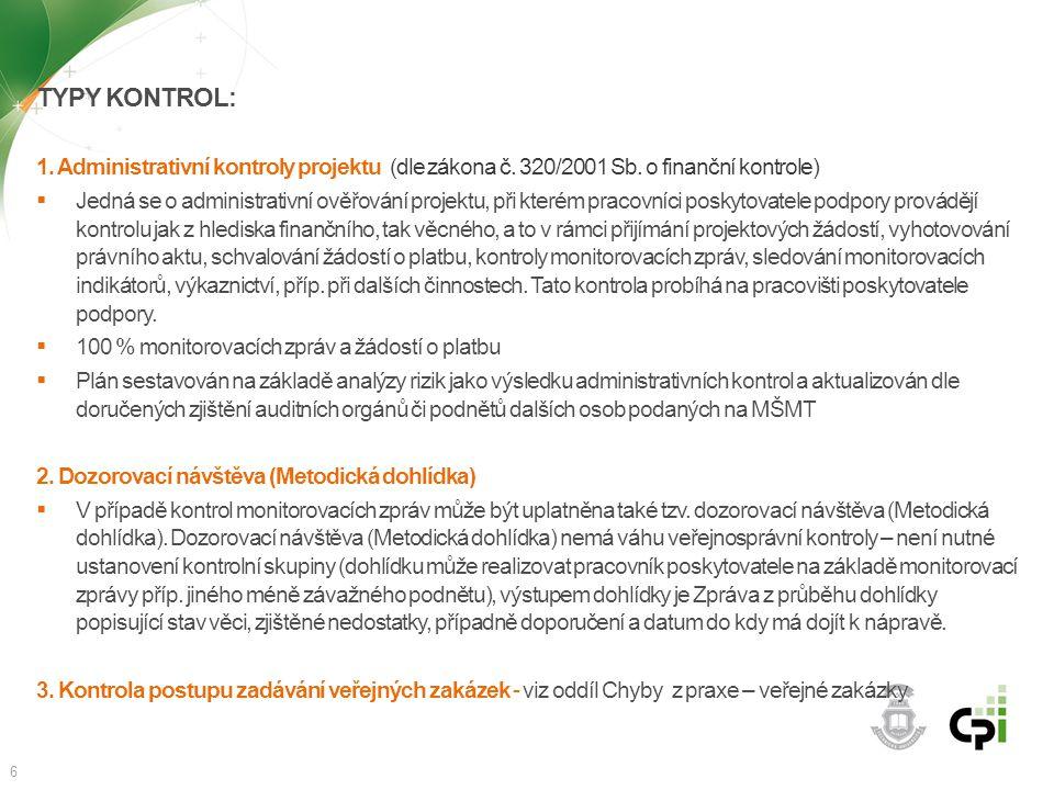 TYPY KONTROL: 1. Administrativní kontroly projektu (dle zákona č. 320/2001 Sb. o finanční kontrole)  Jedná se o administrativní ověřování projektu, p