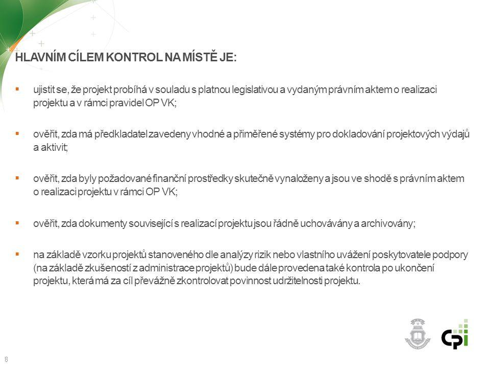 HLAVNÍM CÍLEM KONTROL NA MÍSTĚ JE:  ujistit se, že projekt probíhá v souladu s platnou legislativou a vydaným právním aktem o realizaci projektu a v