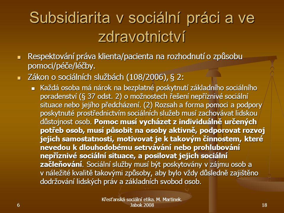 Subsidiarita v sociální práci a ve zdravotnictví Respektování práva klienta/pacienta na rozhodnutí o způsobu pomoci/péče/léčby. Respektování práva kli