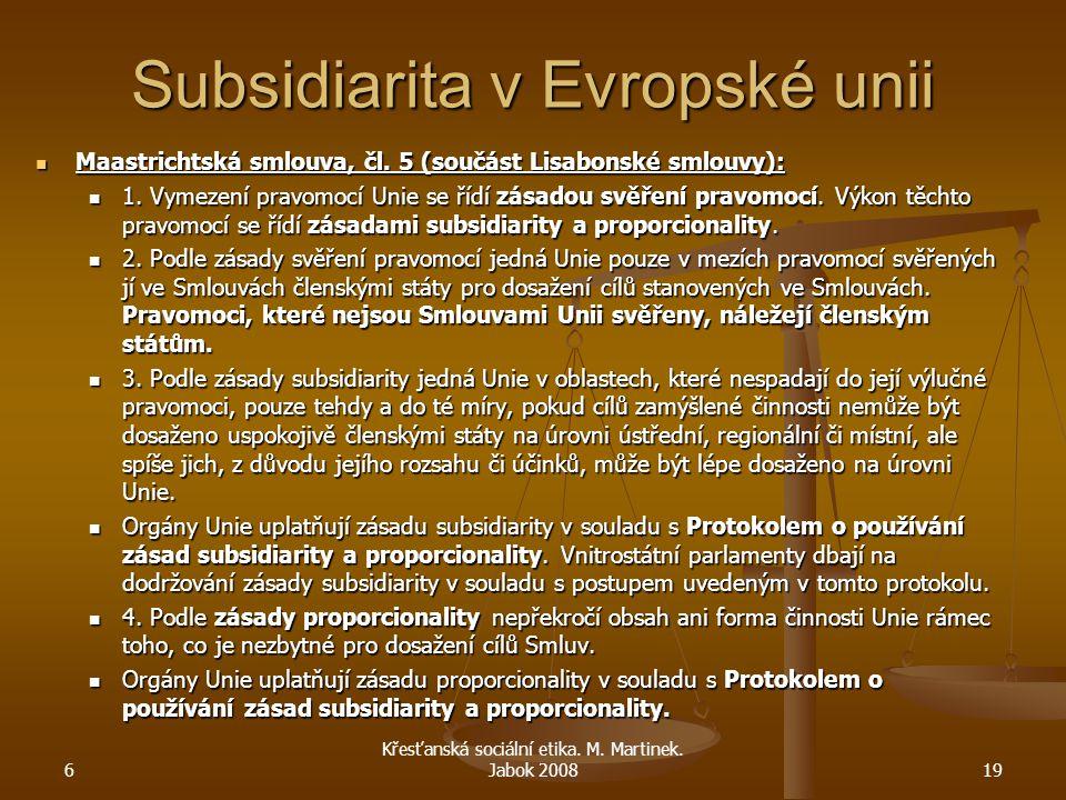 Subsidiarita v Evropské unii Maastrichtská smlouva, čl. 5 (součást Lisabonské smlouvy): Maastrichtská smlouva, čl. 5 (součást Lisabonské smlouvy): 1.