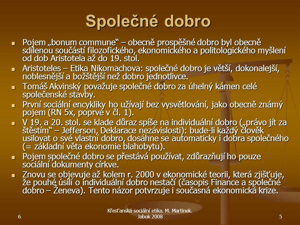 """6 Křesťanská sociální etika. M. Martinek. Jabok 20085 Společné dobro Pojem """"bonum commune"""" – obecně prospěšné dobro byl obecně sdílenou součástí filoz"""