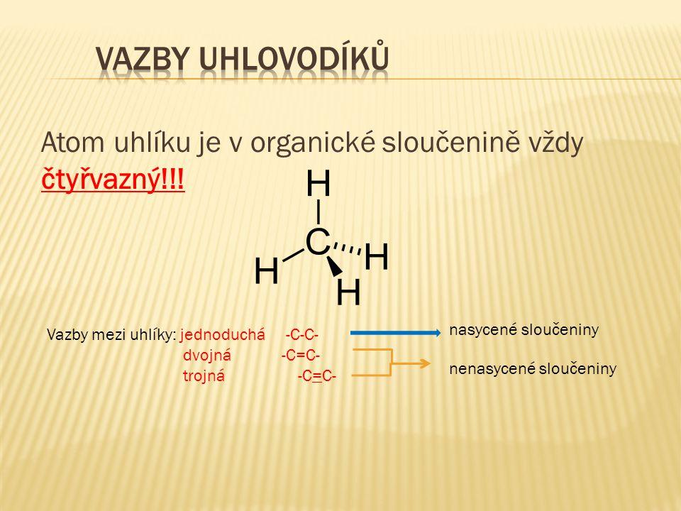  Jsou cyklické aromatické uhlovodíky, které mají nejméně jedno aromatické jádro.