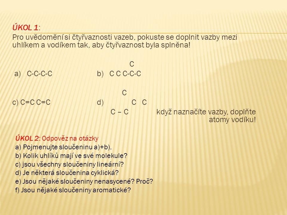 ÚKOL 6:  Zařaď dle názvu sloučeniny ( pentan, hexadien, butin, ethylen, cyklopentan, styren, propan, methan, acetylen, toluen) do skupin: alkany, alkeny, alkiny, cykloalkany a areny  Který uhlovodík bys použil ke sváření kovů.