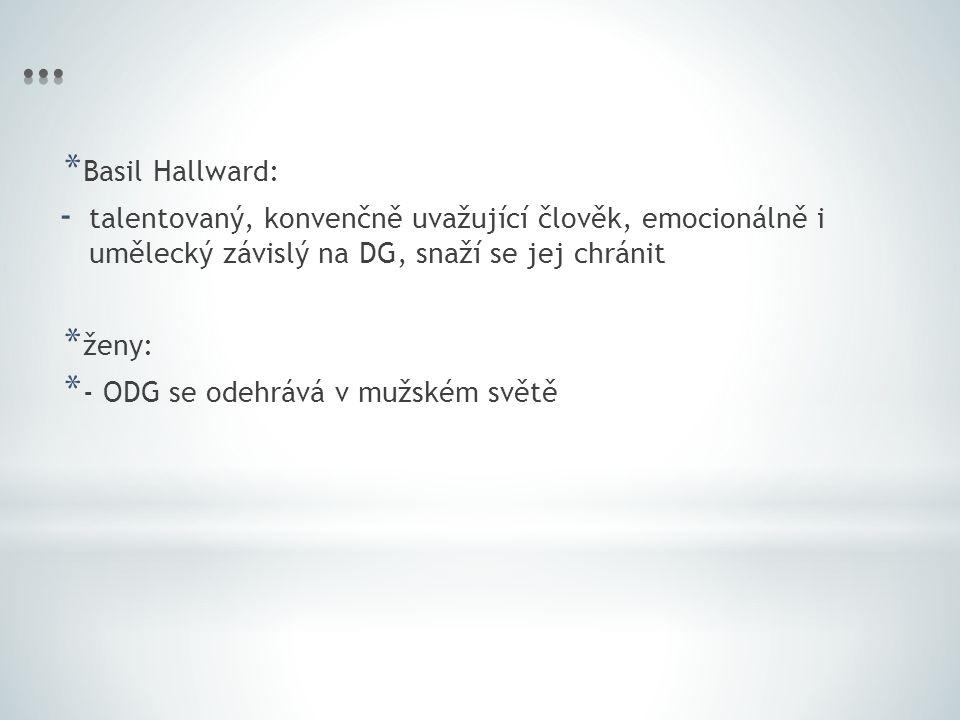 * Basil Hallward: - talentovaný, konvenčně uvažující člověk, emocionálně i umělecký závislý na DG, snaží se jej chránit * ženy: * - ODG se odehrává v mužském světě