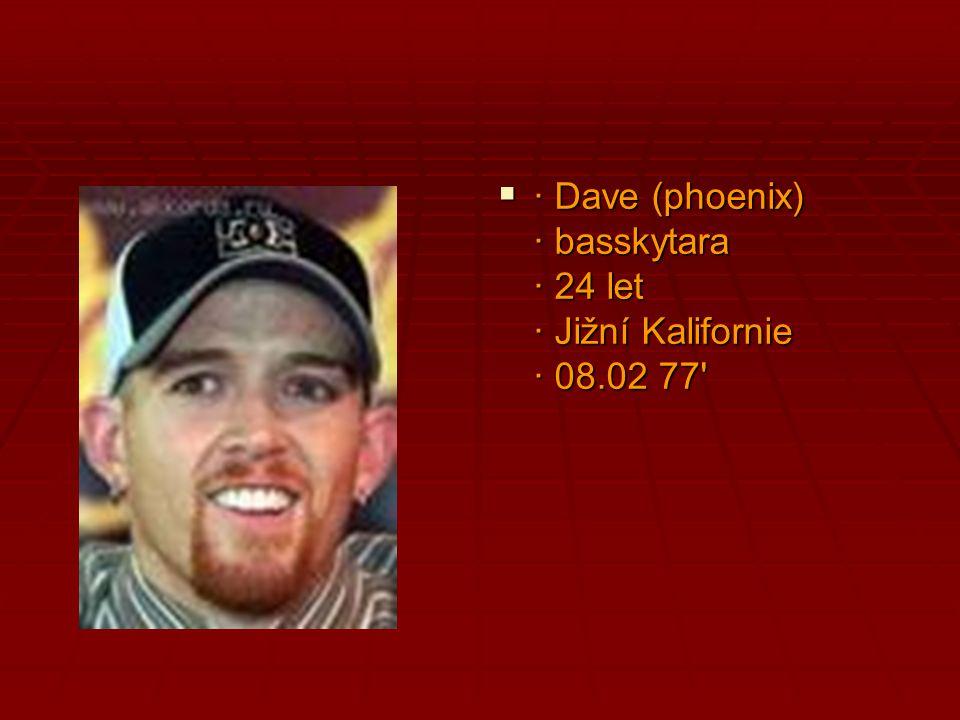  · Dave (phoenix) · basskytara · 24 let · Jižní Kalifornie · 08.02 77'