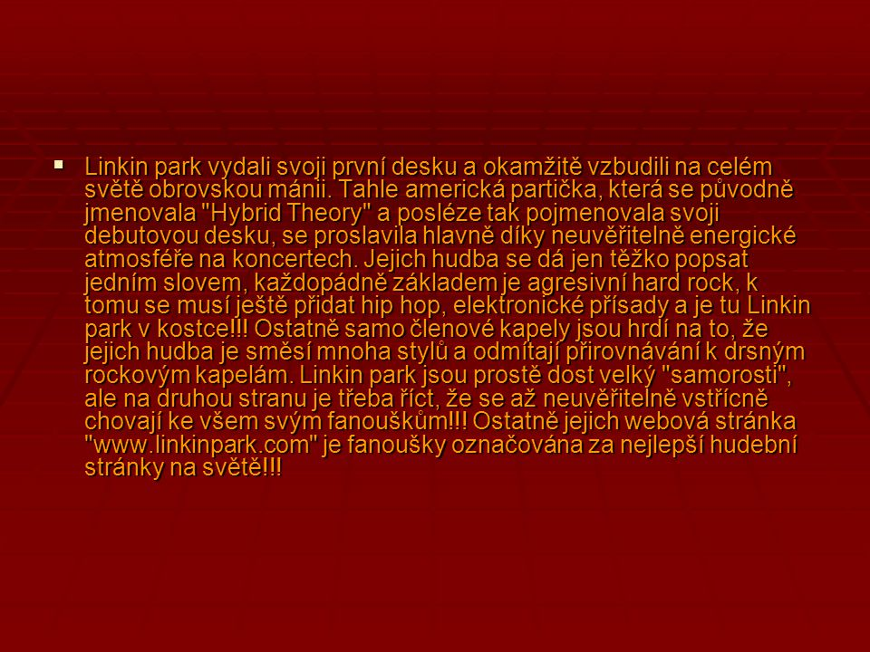  Linkin park vydali svoji první desku a okamžitě vzbudili na celém světě obrovskou mánii. Tahle americká partička, která se původně jmenovala