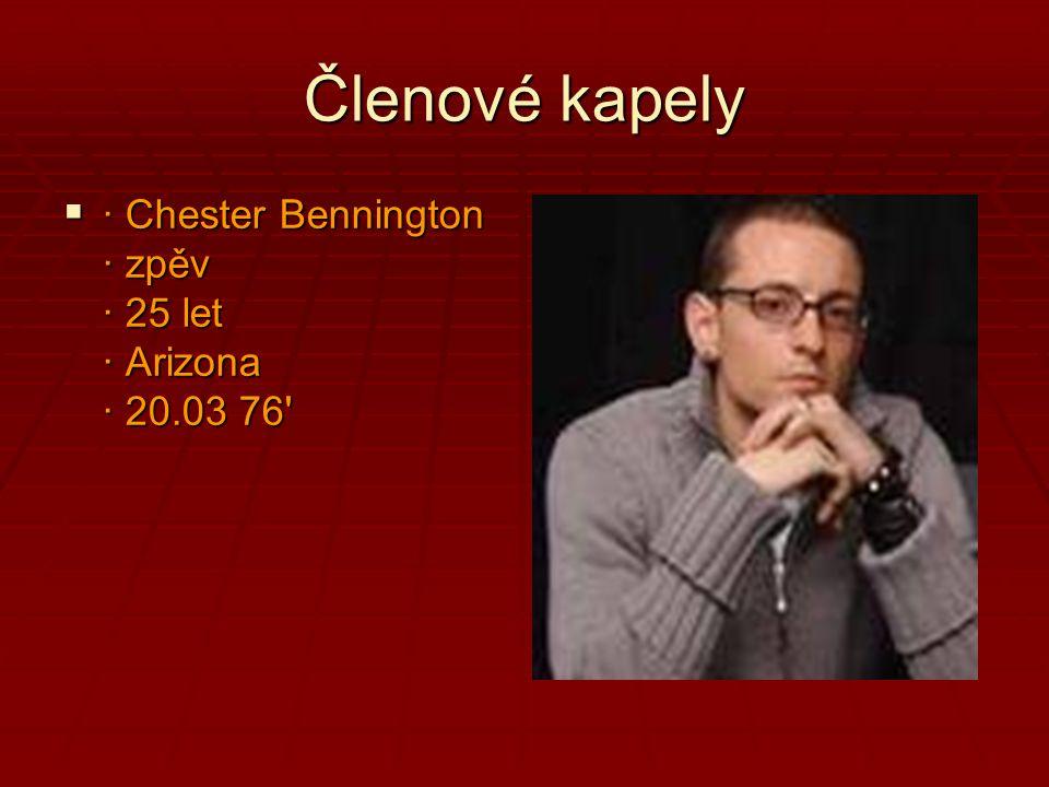 Členové kapely  · Chester Bennington · zpěv · 25 let · Arizona · 20.03 76'