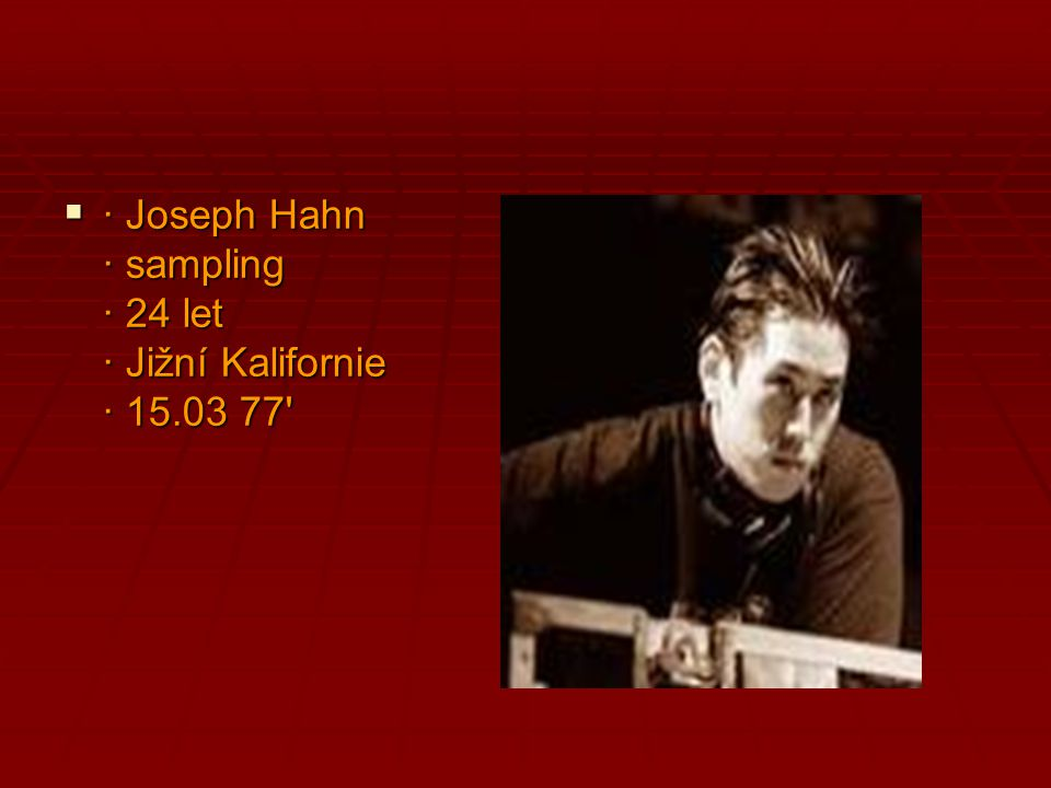 · Joseph Hahn · sampling · 24 let · Jižní Kalifornie · 15.03 77'