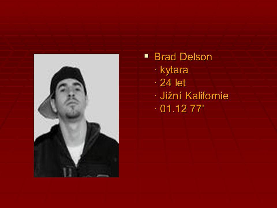 BBBBrad Delson · kytara · 24 let · Jižní Kalifornie · 01.12 77'