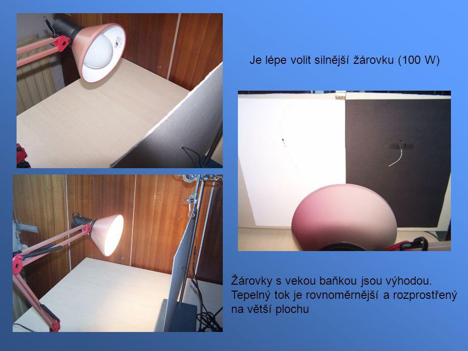 Je lépe volit silnější žárovku (100 W) Žárovky s vekou baňkou jsou výhodou. Tepelný tok je rovnoměrnější a rozprostřený na větší plochu