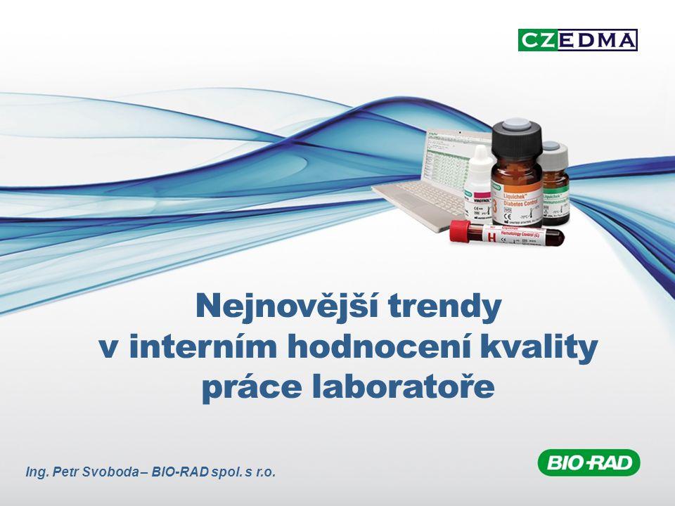 Nejnovější trendy v interním hodnocení kvality práce laboratoře Ing. Petr Svoboda – BIO-RAD spol. s r.o.