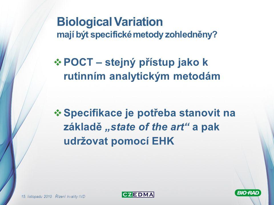 15. listopadu 2010 Řízení kvality IVD Biological Variation mají být specifické metody zohledněny?  POCT – stejný přístup jako k rutinním analytickým